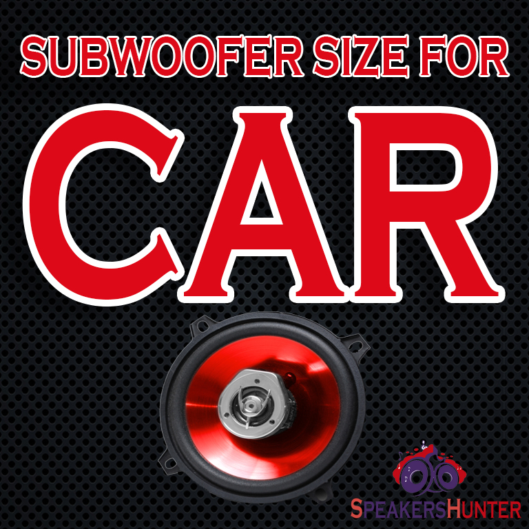 What Size Subwoofer Do I Need For My Car