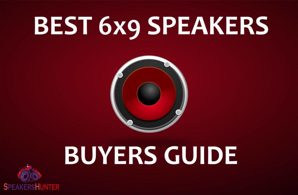Best 6x9 Speakers Buyers Guide