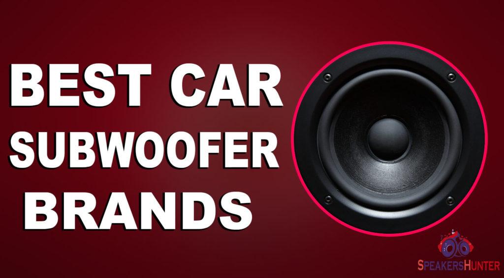 Best Car Subwoofer Brands