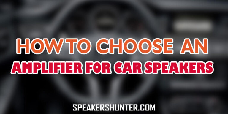 How to Choose an Amplifier for Car Speakers