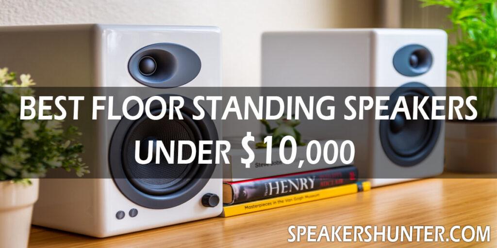 Best Floor Standing Speakers Under 10000