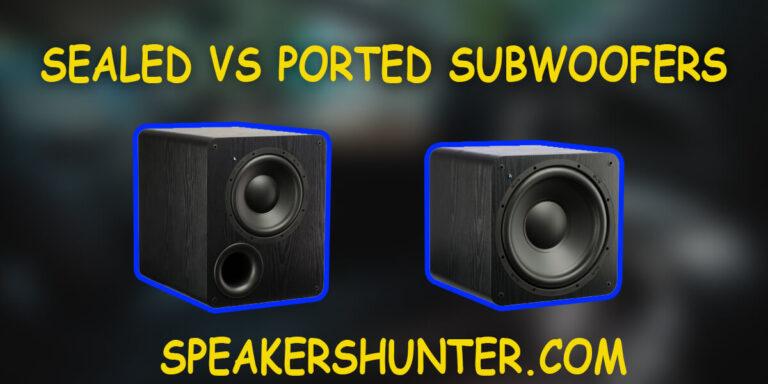 Sealed vs Ported Subwoofer