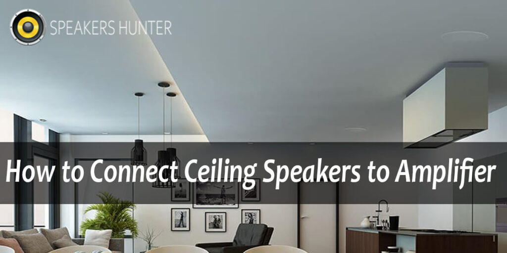 How to Connect Ceiling Speakers to Amplifier