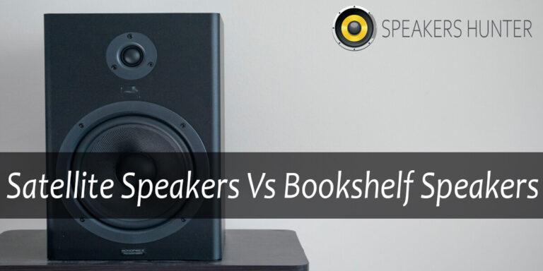Satellite Speakers Vs Bookshelf Speakers