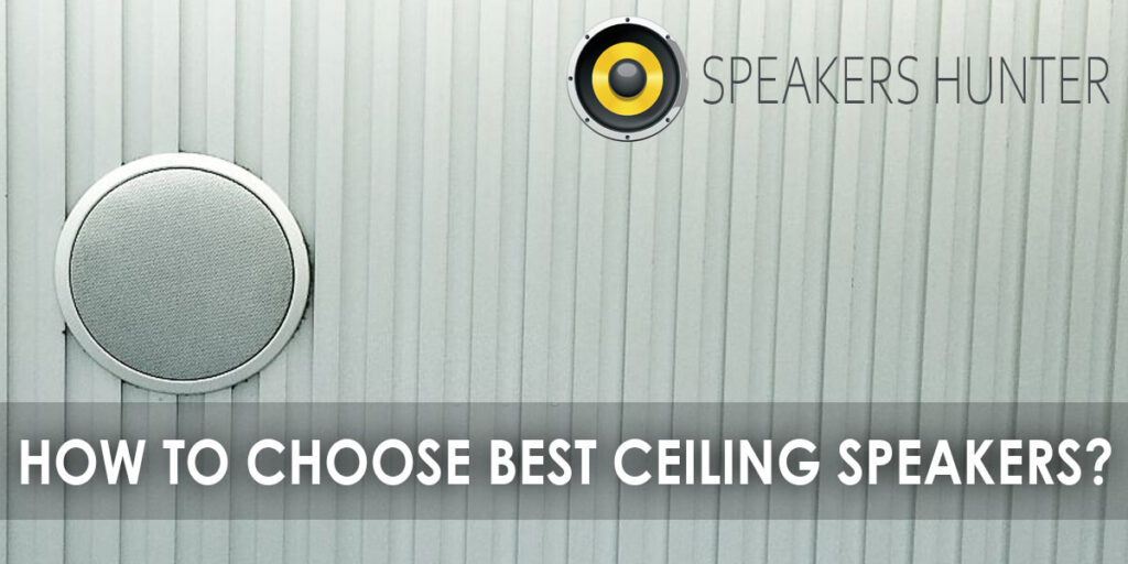 How to Choose Best Ceiling Speakers