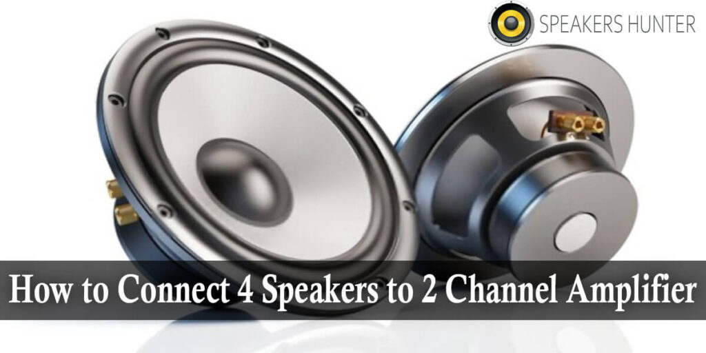 How to Connect 4 Speakers to 2 Channel Amplifier