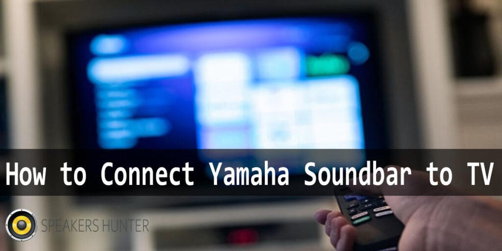 How to Connect Yamaha Soundbar to TV