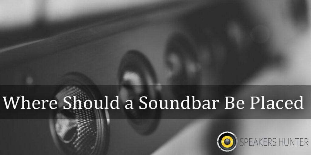 Where Should a Soundbar Be Placed