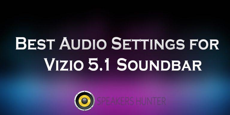 Best Audio Settings for Vizio 5.1 Soundbar