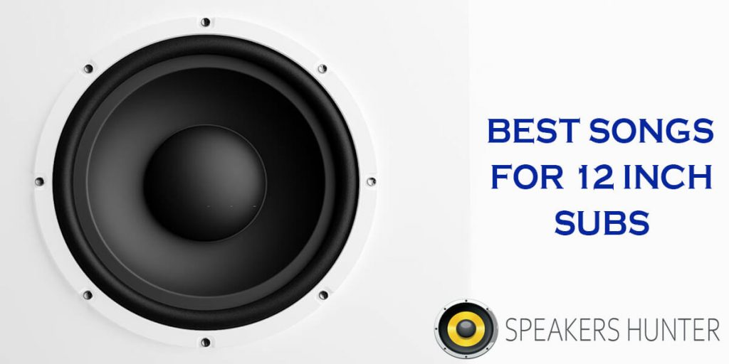 Best Songs For 12 Inch Subs