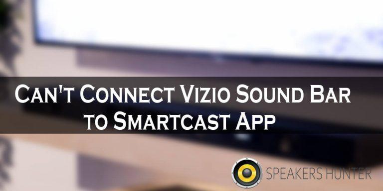Can't Connect Vizio Sound Bar to Smartcast App