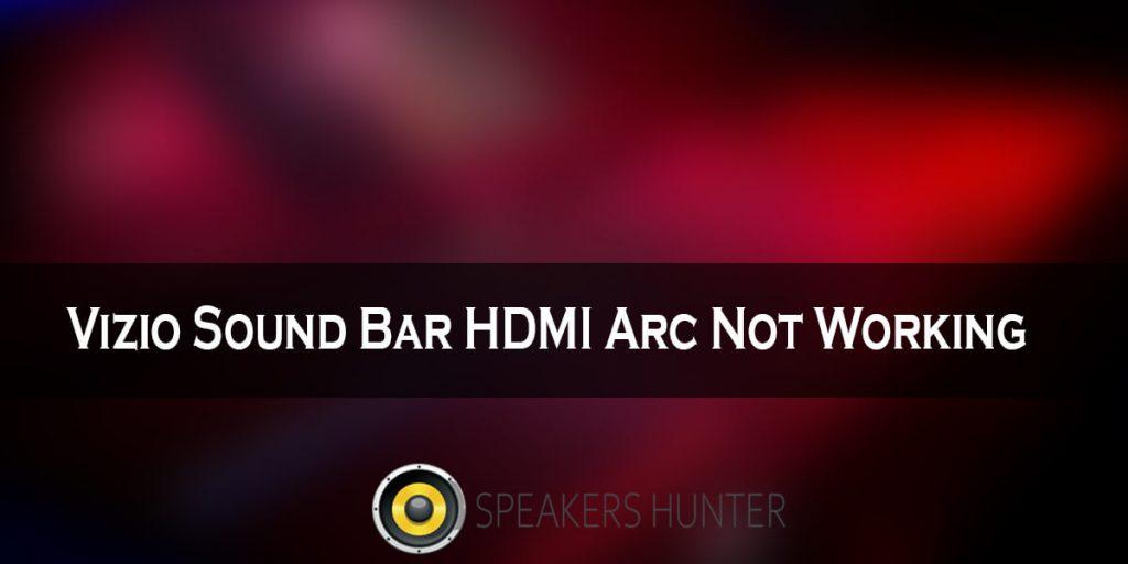 Vizio Sound Bar HDMI Arc Not Working
