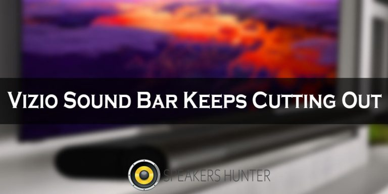 Vizio Sound Bar Keeps Cutting Out