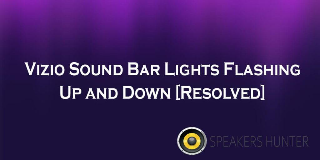 Vizio Sound Bar Lights Flashing Up and Down
