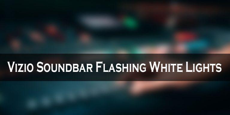 Vizio Soundbar Flashing White Lights