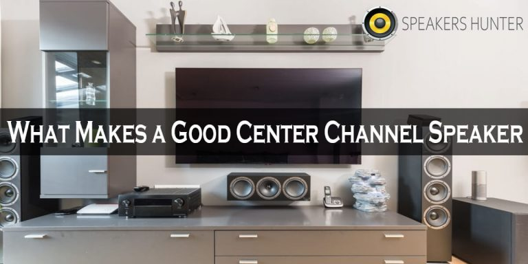 What Makes a Good Center Channel Speaker